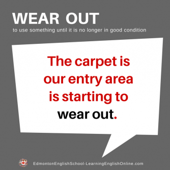 English phrasal verb WEAR OUT meaning: to use something until it is no longer in good condition Sentence Example: The carpet in our entry area is starting to wear out.