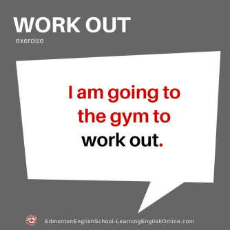 Phrasal Verb - WORK OUT  Definition or Meaning: exercise Example Sentence: I am going to the gym to work out.